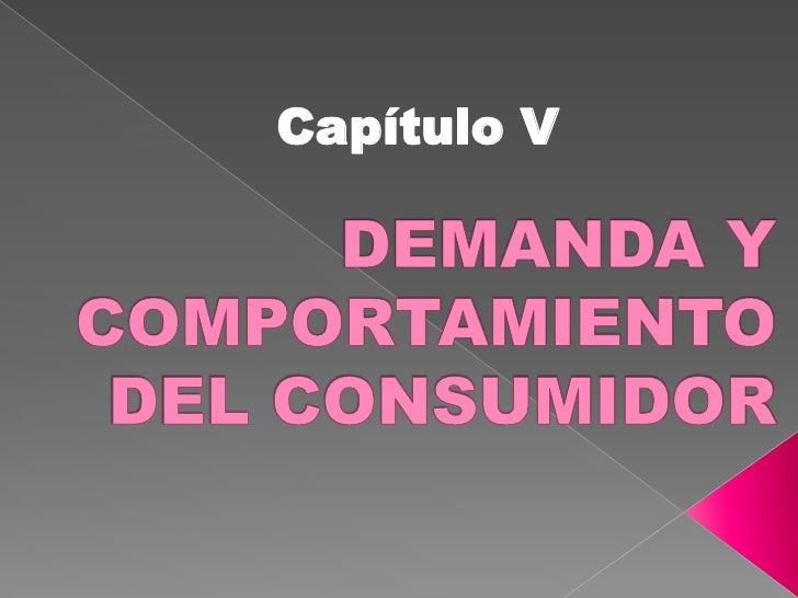 Capítulo V<br />DEMANDA Y COMPORTAMIENTO DEL CONSUMIDOR<br />