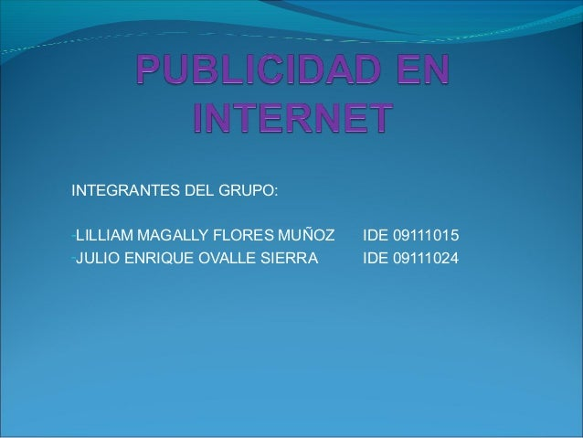 INTEGRANTES DEL GRUPO: -LILLIAM MAGALLY FLORES MUÑOZ IDE 09111015 -JULIO ENRIQUE OVALLE SIERRA IDE 09111024