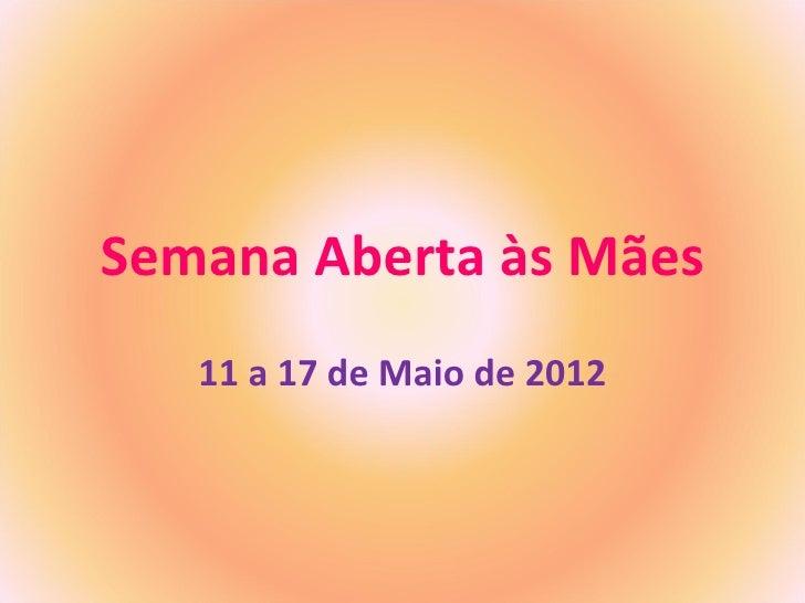Semana Aberta às Mães   11 a 17 de Maio de 2012