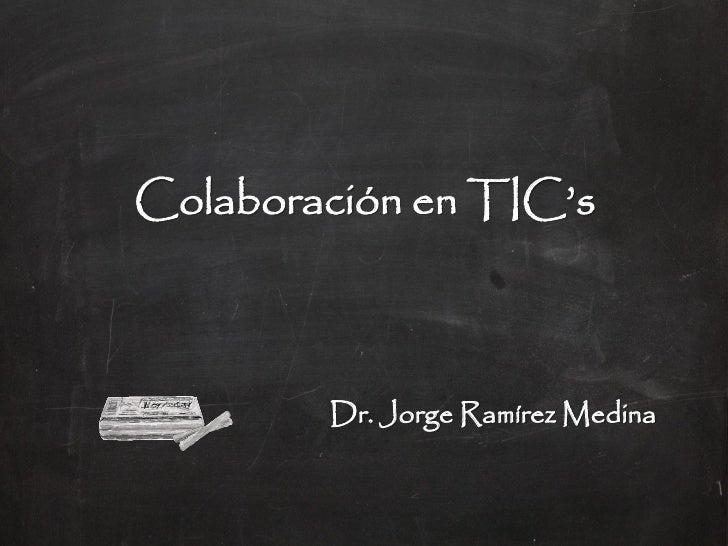 Colaboración en TIC's        Dr. Jorge Ramírez Medina