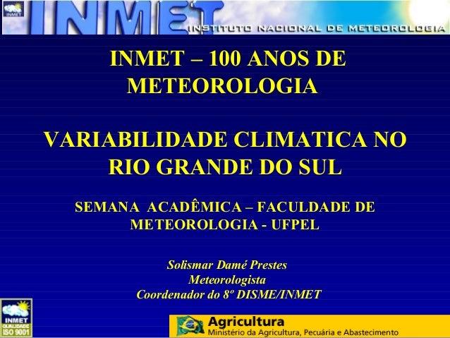 INMET – 100 ANOS DE       METEOROLOGIAVARIABILIDADE CLIMATICA NO    RIO GRANDE DO SUL  SEMANA ACADÊMICA – FACULDADE DE    ...