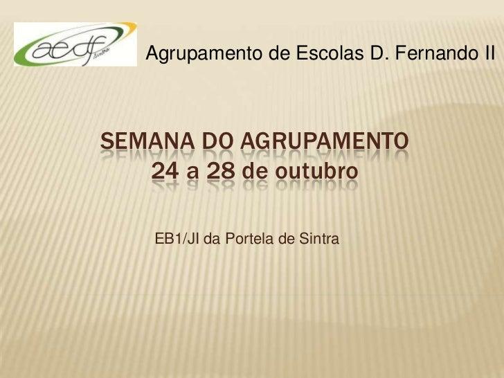 Agrupamento de Escolas D. Fernando IISEMANA DO AGRUPAMENTO   24 a 28 de outubro   EB1/JI da Portela de Sintra
