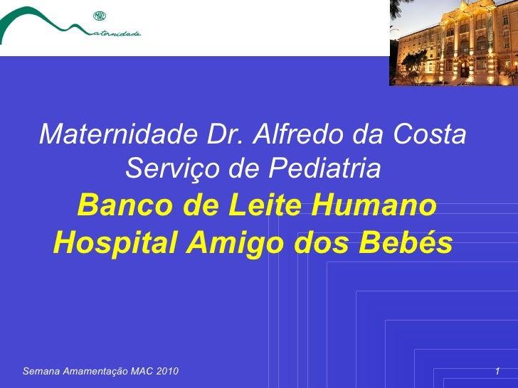 Maternidade Dr. Alfredo da Costa Serviço de Pediatria   Banco de Leite Humano Hospital Amigo dos Bebés