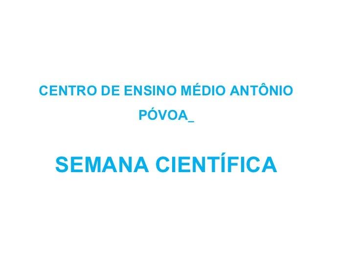 CENTRO DE ENSINO MÉDIO ANTÔNIO           PÓVOA SEMANA CIENTÍFICA