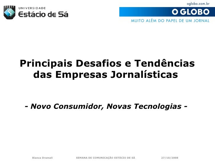 Principais Desafios e Tendências    das Empresas Jornalísticas   - Novo Consumidor, Novas Tecnologias -       Bianca Drama...