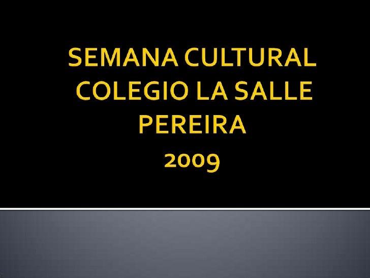 SEMANA CULTURAL COLEGIO LA SALLEPEREIRA2009<br />
