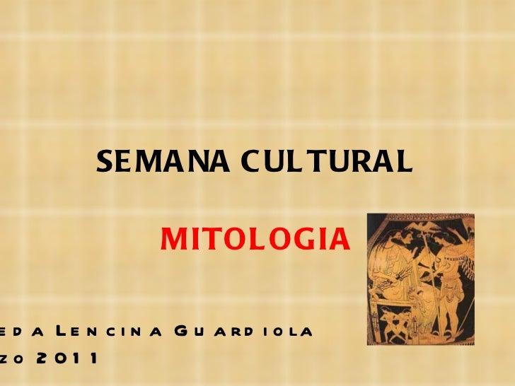 SEMANA CULTURAL MITOLOGIA Águeda Lencina Guardiola Marzo 2011