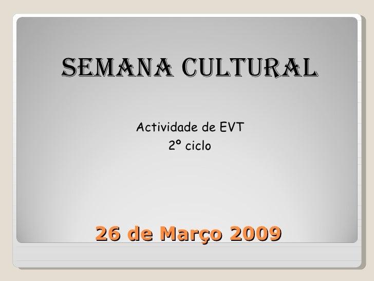 SEMANA CULTURAL     Actividade de EVT          2º ciclo      26 de Março 2009