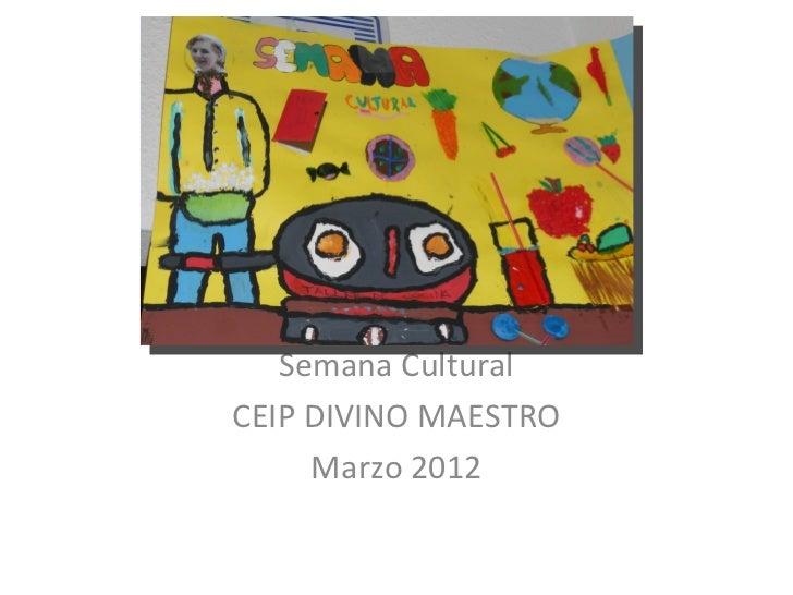 Semana CulturalCEIP DIVINO MAESTRO     Marzo 2012
