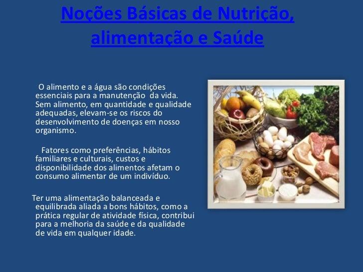 Noções Básicas de Nutrição, alimentação e Saúde<br /><br /><br />        O alimento e a água são condições essenciais pa...