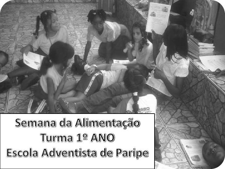 Semana da Alimentação<br />Turma 1º ANO<br />Escola Adventista de Paripe<br />