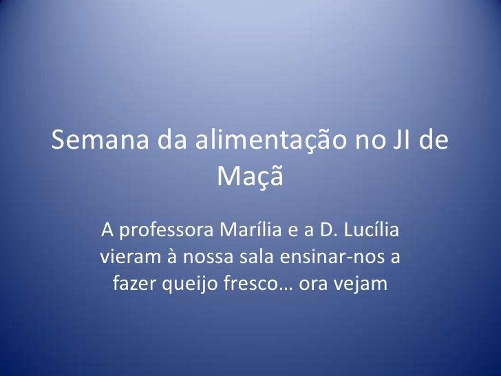 Semana da alimentação no JI de            Maçã   A professora Marília e a D. Lucília   vieram à nossa sala ensinar-nos a  ...