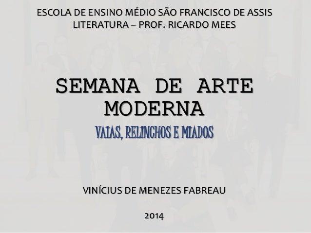 ESCOLA DE ENSINO MÉDIO SÃO FRANCISCO DE ASSIS LITERATURA – PROF. RICARDO MEES SEMANA DE ARTE MODERNA VAIAS, RELINCHOS E MI...