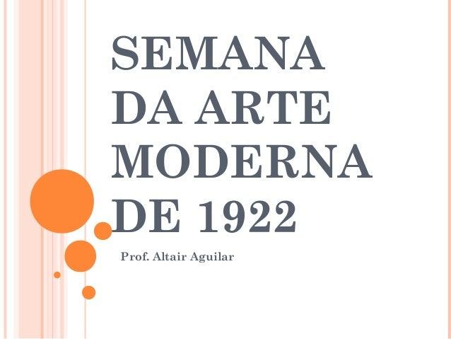 SEMANA  DA ARTE  MODERNA  DE 1922  Prof. Altair Aguilar