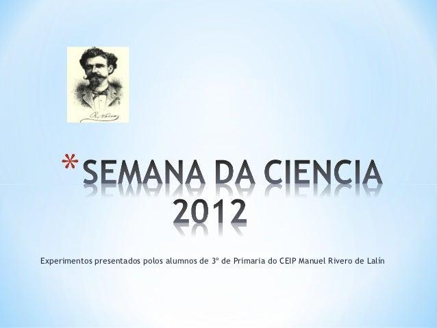 Experimentos presentados polos alumnos de 3º de Primaria do CEIP Manuel Rivero de Lalín