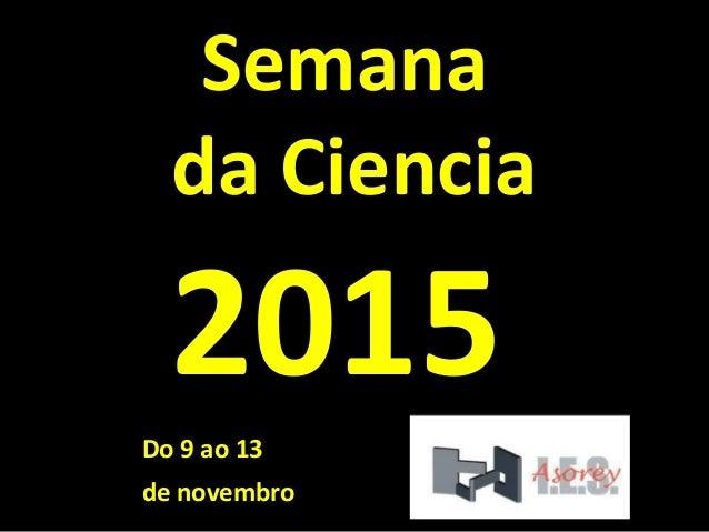 Semana da Ciencia 2015 Do 9 ao 13 de novembro