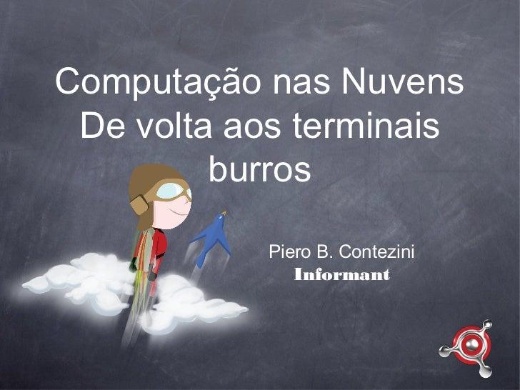 Computação nas Nuvens De volta aos terminais         burros           Piero B. Contezini              Informant