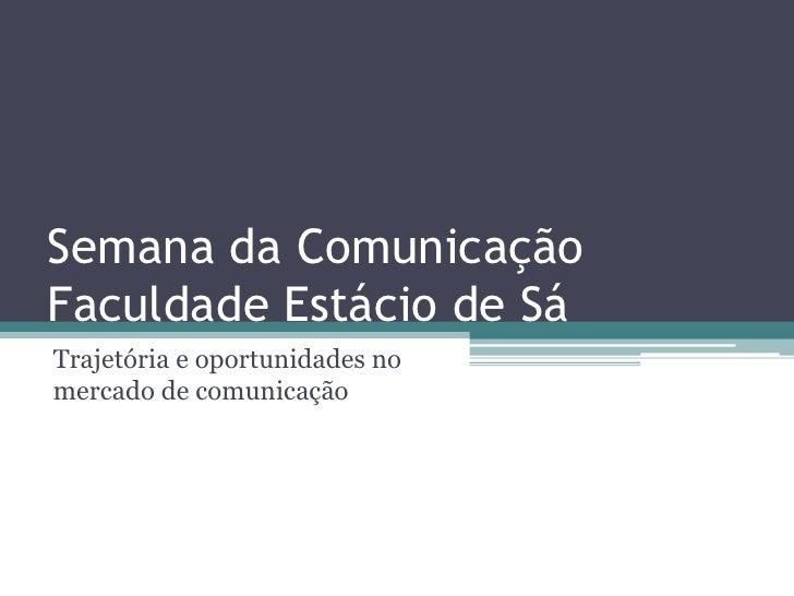 Semana da ComunicaçãoFaculdade Estácio de SáTrajetória e oportunidades nomercado de comunicação