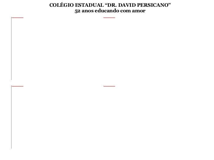 "COLÉGIO ESTADUAL ""DR. DAVID PERSICANO"" 52 anos educando com amor"
