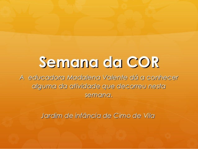 Semana da CORSemana da CORA educadora Madalena Valente dá a conhecerA educadora Madalena Valente dá a conheceralguma da at...