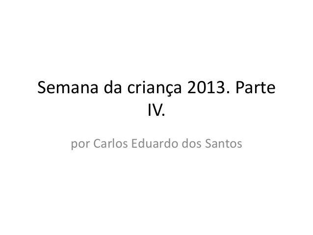 Semana da criança 2013. Parte IV. por Carlos Eduardo dos Santos