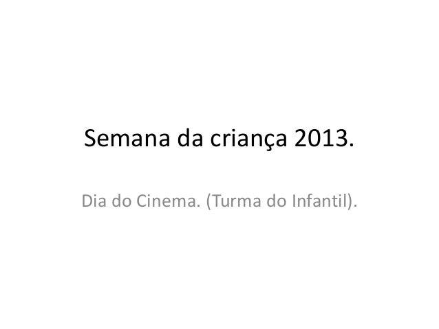Semana da criança 2013. Dia do Cinema. (Turma do Infantil).