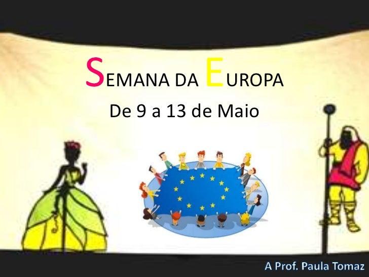 SEMANA DA EUROPADe 9 a 13 de Maio<br />A Prof. Paula Tomaz<br />