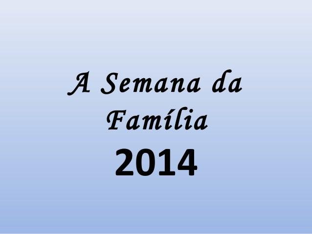 A Semana da Família 2014