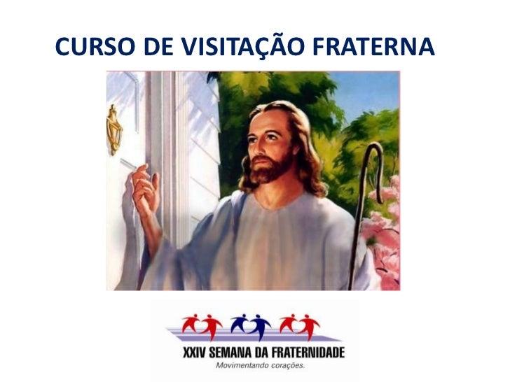 CURSO DE VISITAÇÃO FRATERNA