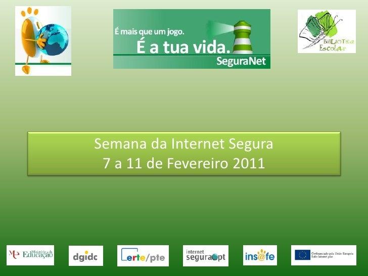 Semana da Internet Segura 7 a 11 de Fevereiro 2011