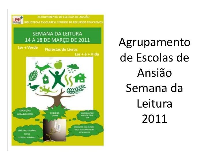 Agrupamento de Escolas de AnsiãoSemana da Leitura2011<br />