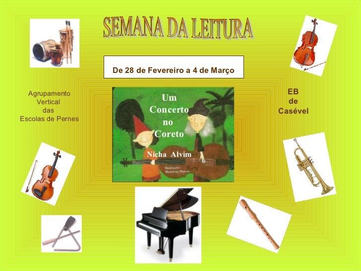 SEMANA DA LEITURA De 28 de Fevereiro a 4 de Março Agrupamento Vertical  das  Escolas de Pernes EB de Casével Um Concerto n...
