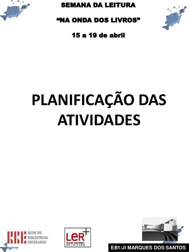 """SEMANA DA LEITURA  """"NA ONDA DOS LIVROS""""     15 a 19 de abrilPLANIFICAÇÃO DAS   ATIVIDADES                EB1/JI MARQUES DO..."""