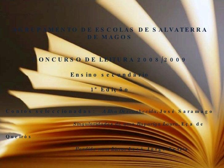AGRUPAMENTO DE ESCOLAS DE SALVATERRA DE MAGOS CONCURSO DE LEITURA 2008/2009 Ensino secundário 1ª Edição Contos seleccionad...