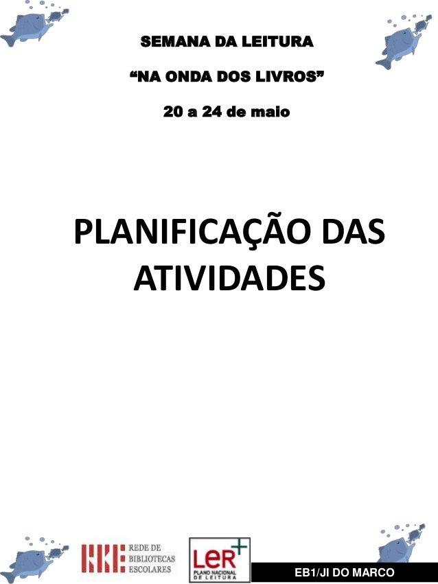 """SEMANA DA LEITURA""""NA ONDA DOS LIVROS""""20 a 24 de maioEB1/JI DO MARCOPLANIFICAÇÃO DASATIVIDADES"""
