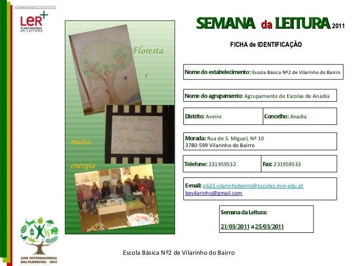 Escola Básica Nº2 de Vilarinho do Bairro SEMANA   da   LEITURA   2011 FICHA de IDENTIFICAÇÃO Floresta e muita energia Nome...