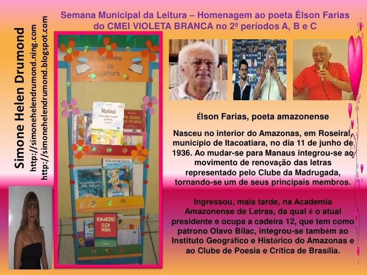 Semana Municipal da Leitura – Homenagem ao poeta Élson Farias                          http://simonehelendrumond.blogspot....