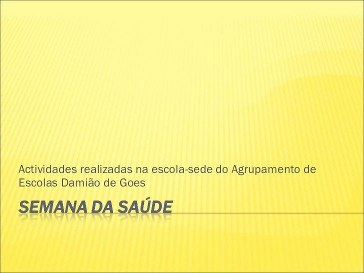 Actividades realizadas na escola-sede do Agrupamento de Escolas Damião de Goes