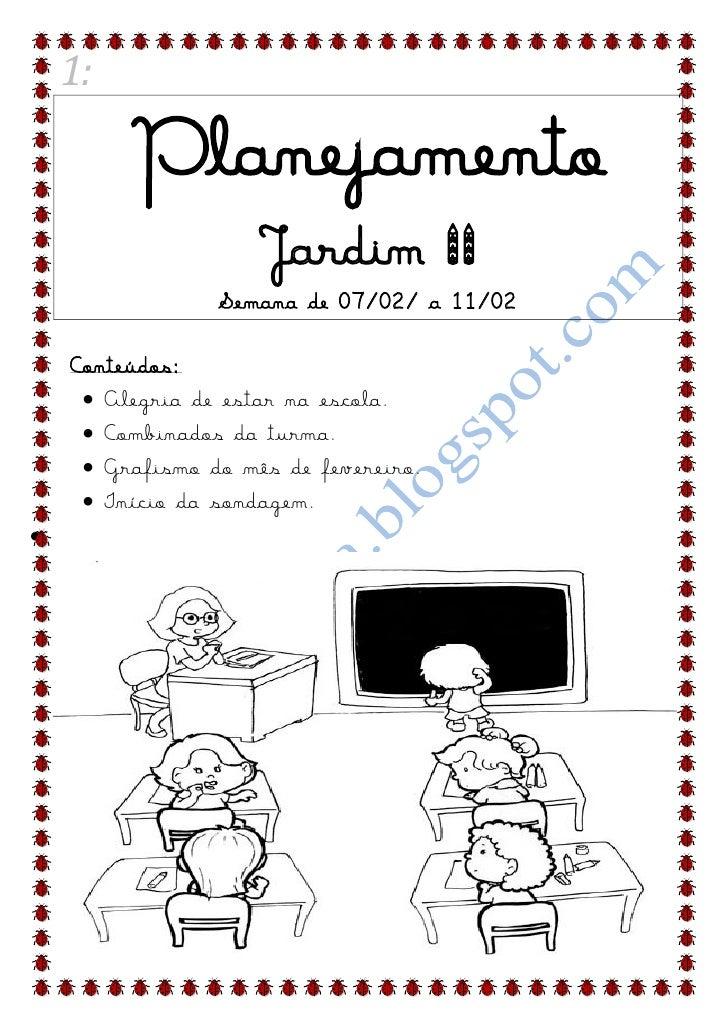 1:         Planejamento                     Jardim II                 Semana de 07/02/ a 11/02    Conteúdos:      Alegria...