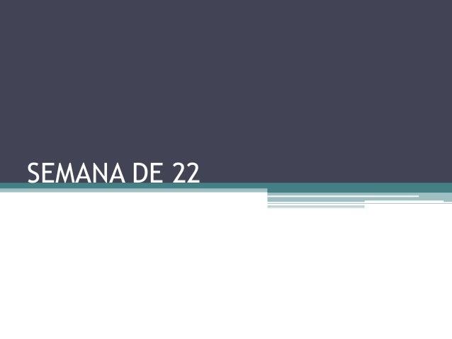 SEMANA DE 22
