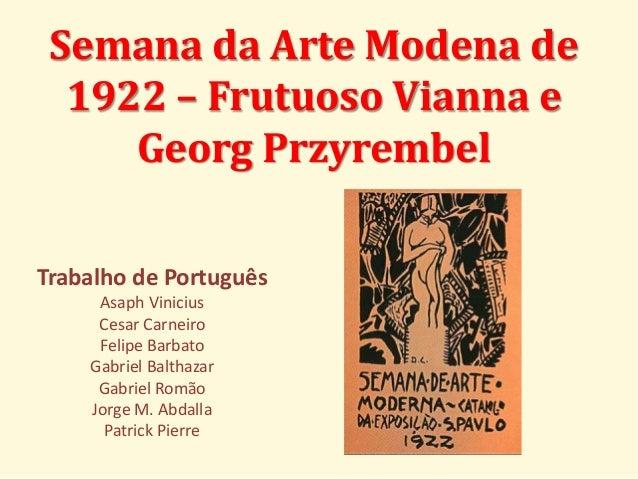 Semana da Arte Modena de  1922 – Frutuoso Vianna e  Georg Przyrembel  Trabalho de Português  Asaph Vinicius  Cesar Carneir...