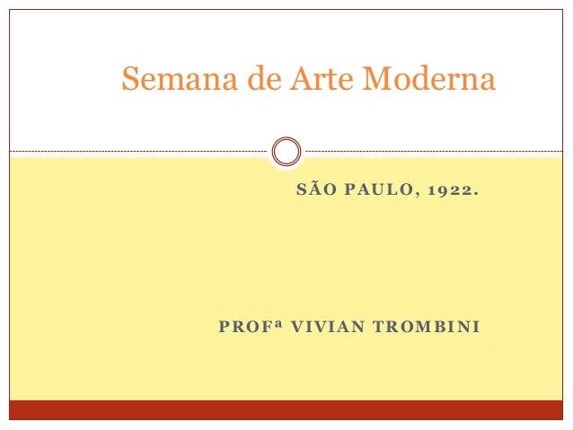 SÃO PAULO, 1922. PROFª VIVIAN TROMBINI Semana de Arte Moderna