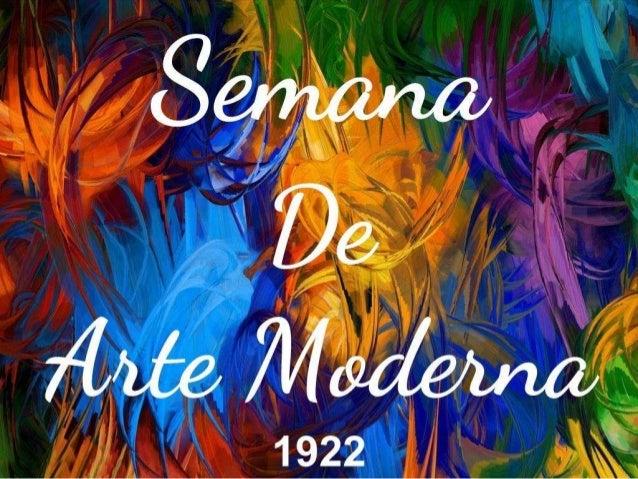 Introdução A Semana de Arte Moderna, também chamada de Semana de 22, ocorreu em São Paulo no ano de 1922, entre os dias 11...