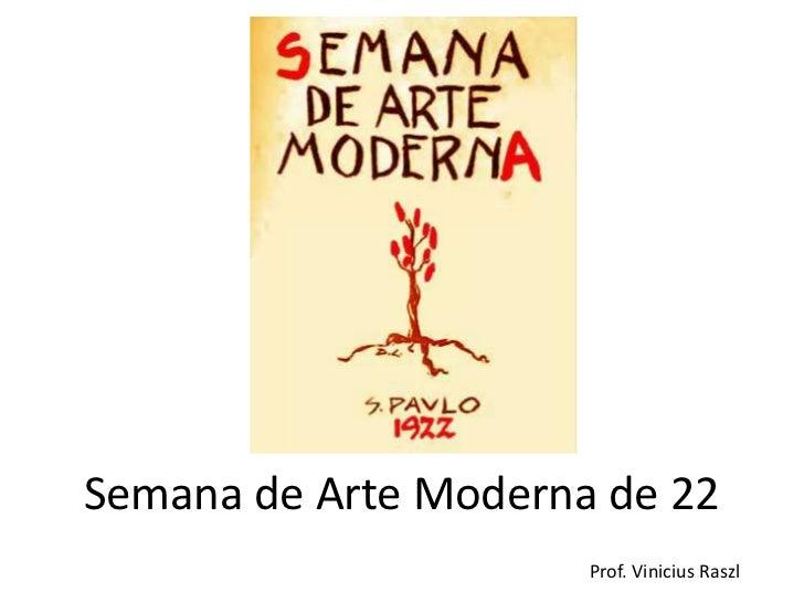 Semana de Arte Moderna de 22                      Prof. Vinicius Raszl