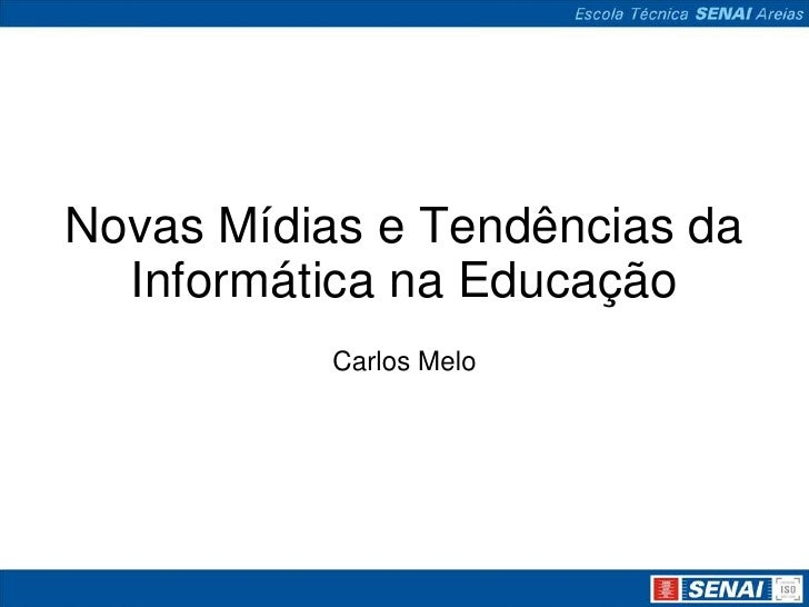 Novas Mídias e Tendências da  Informática na Educação           Carlos Melo