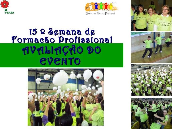 15 º Semana de Formação Profissional AVALIAÇÃO DO EVENTO