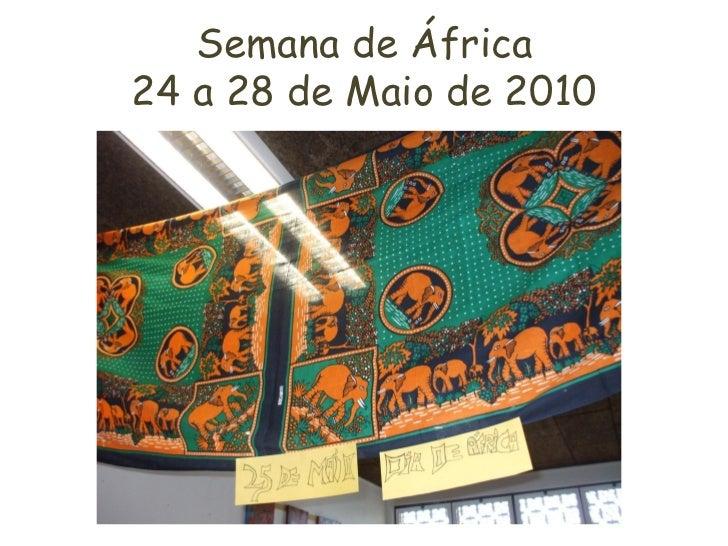 Semana de África24 a 28 de Maio de 2010