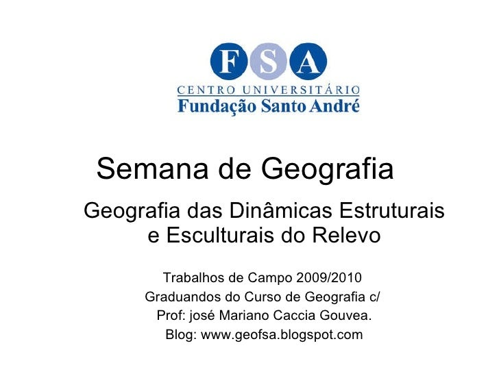 Semana de Geografia  Geografia das Dinâmicas Estruturais e Esculturais do Relevo Trabalhos de Campo 2009/2010  Graduandos ...