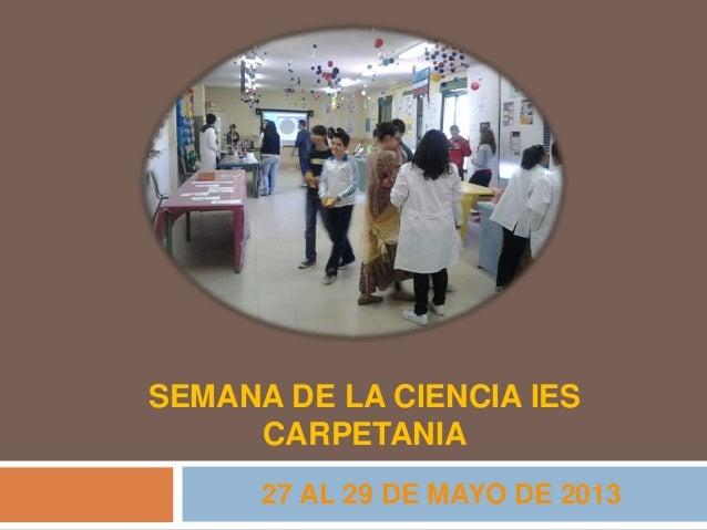 SEMANA DE LA CIENCIA IESCARPETANIA27 AL 29 DE MAYO DE 2013