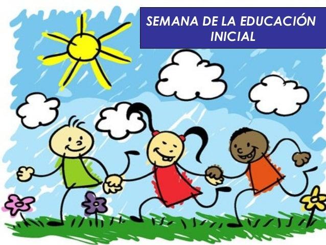 SEMANA DE LA EDUCACIÓN        INICIAL